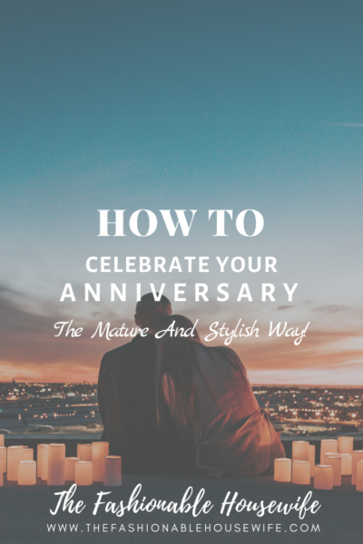 How To Celebrate Your Anniversary The Mature And Stylish Way!