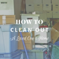 How To Clean Out a Loved One's Home