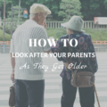 How To Look After Your Parents As They Get Older
