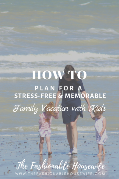 How To Plan for a Stress-Free and Memorable Family Vacation with Kids
