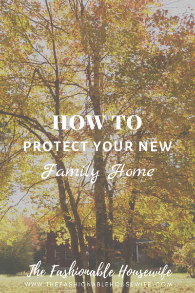 How To Protect Your New Family Home