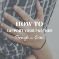 How To Support Your Partner Through a Crisis