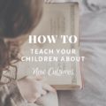 How To Teach Your Children About New Cultures