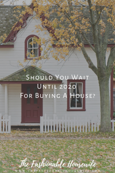 Should You Wait Until 2020 For Buying A House?
