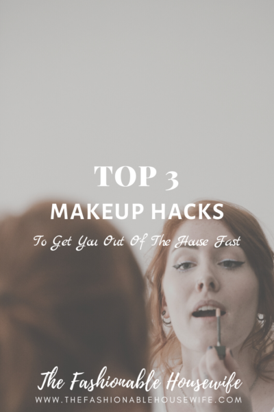Top 3 Makeup Hacks To Get You Out Of The House Fast