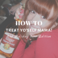 Treat Yo'Self Mama: Holiday 2019 Edition