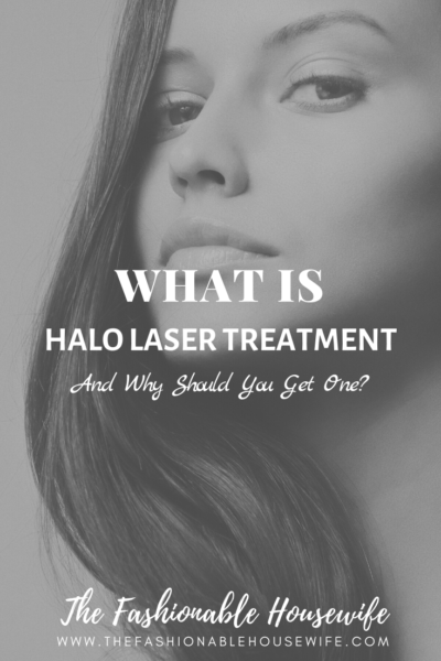 What Is Halo Laser Treatment and Why Should You Get One?