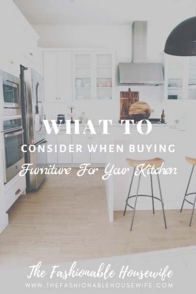 What To Consider When Buying Furniture For Your Kitchen