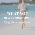 What You Need to Know About Body Contouring Surgery