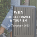Why Global Travel & Tourism Is Changing in 2020