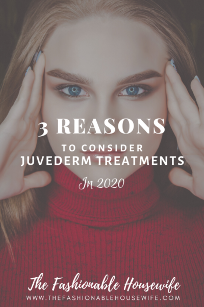 3 Reasons To Consider Juvederm Treatments in 2020