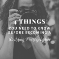 4 Things You Need To Know Before Becoming A Wedding Photographer
