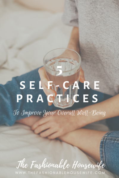 5 Self-Care Practices to Improve Your Overall Well-Being
