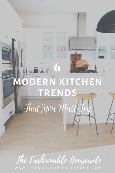 6 Modern Kitchen Trends That You Must Try