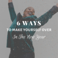 6 Ways to Make Yourself Over In The New Year
