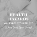 Health Hazards You Expose Yourself To If You Don't Sleep Enough