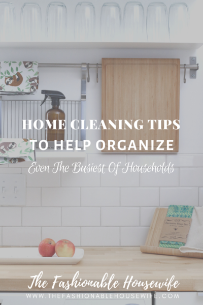 Home Cleaning Tips To Help Organize Even The Busiest Of Households