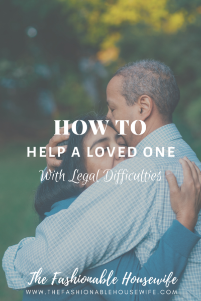 How To Help A Loved One With Legal Difficulties ?