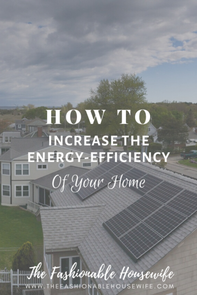 How To Increase The Energy-Efficiency of Your Home