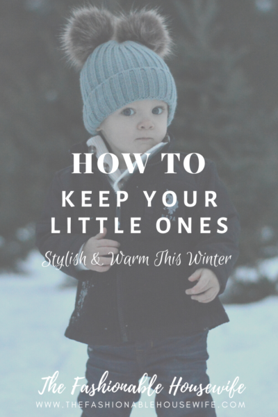How To Keep Your Little Ones Stylish & Warm This Winter