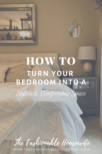 How to Turn Your Bedroom Into a Stylish and Comfortable Space