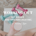Working Out at Home and Tips for Creating your Personal Gym