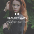 10 Healthy Ways to Care for Your Hair