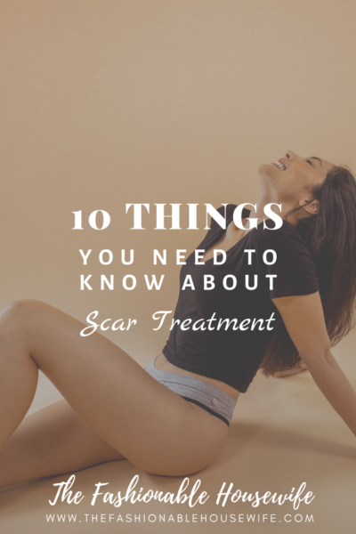 10 Things You Need to Know About Scar Treatment