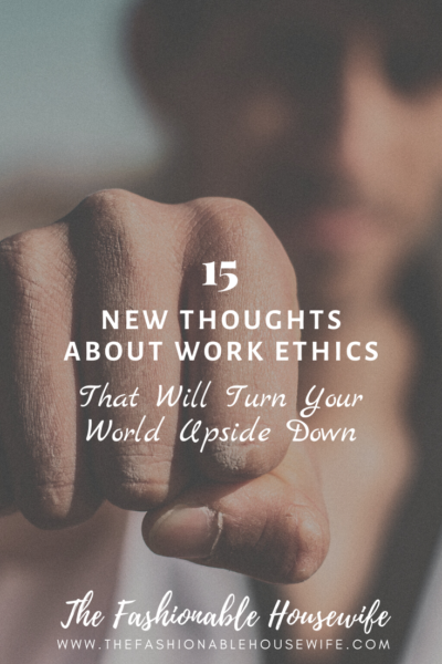 15 New Thoughts About Work Ethics That Will Turn Your World Upside Down