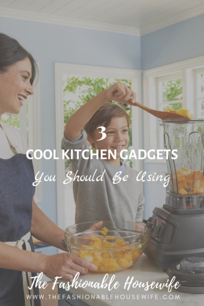 3 Cool Kitchen Gadgets You Should Be Using