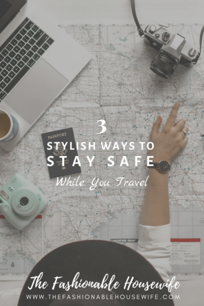 3 Stylish Ways to Stay Safe While You Travel