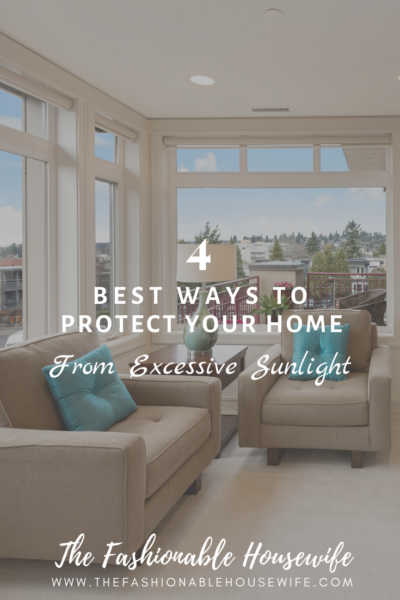 4 Best Ways to Protect Your Home From Excessive Sunlight