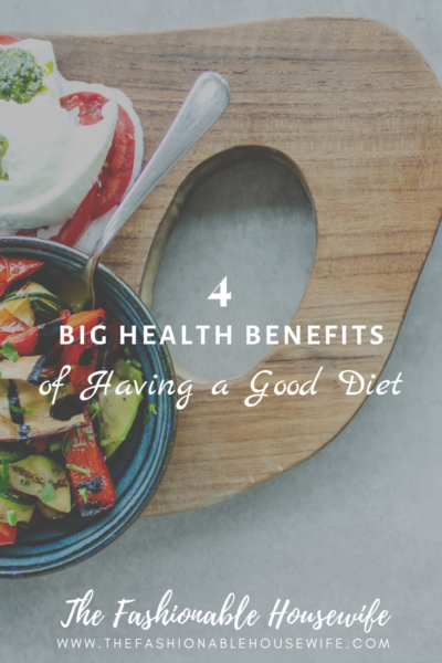 4 Big Health Benefits of Having a Good Diet