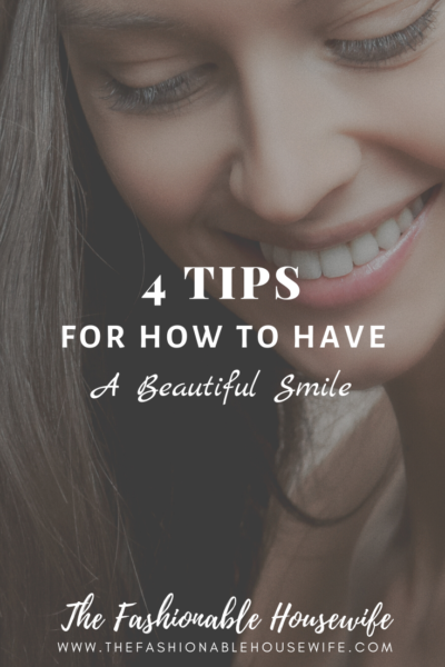 4 Tips For How To Have A Beautiful Smile