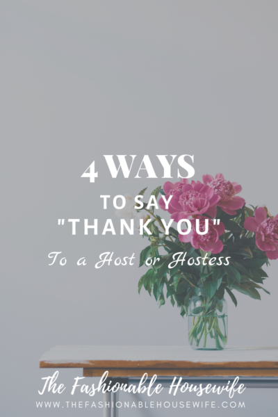 "4 Ways To Say ""Thank You"" To a Host or Hostess"