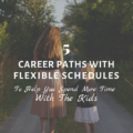5 Career Paths With Flexible Schedules To Help You Spend More Time With The Kids