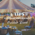 5 Tips To Prepare For Your Next Outdoor Event