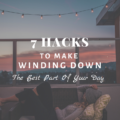 7 Hacks To Make Winding Down The Best Part Of Your Day