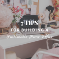 7 Tips for Building a Fashionable Home Office