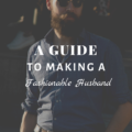 A Guide To Making A Fashionable Husband
