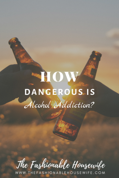 How Dangerous Is Alcohol Addiction?