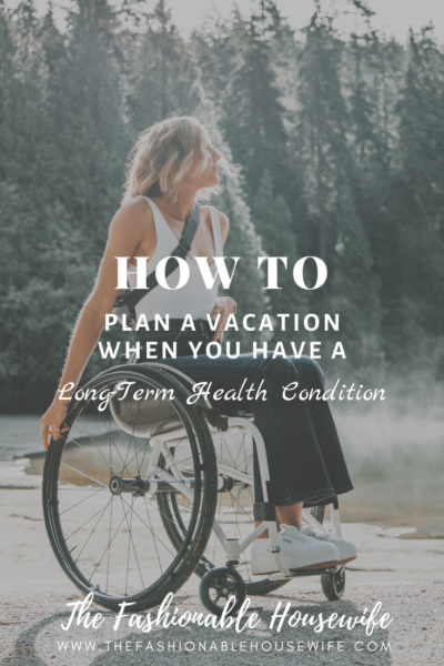 How To Plan a Vacation When You Have a Long-Term Health Condition