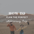 How To Plan the Perfect Anniversary Trip?