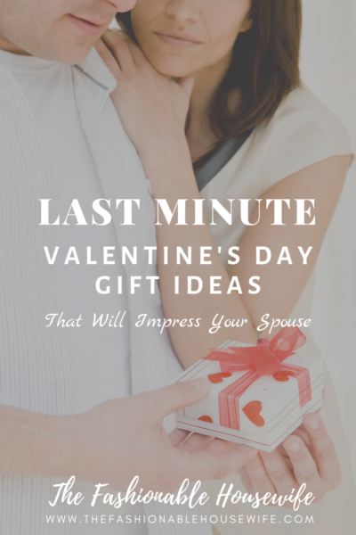 Last Minute Valentine's Day Gift Ideas That Will Impress Your Spouse