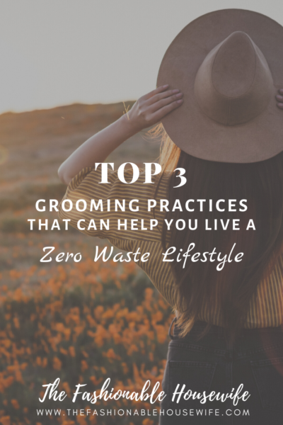 Top 3 Grooming Practices That Can Help You Live a Zero Waste Lifestyle