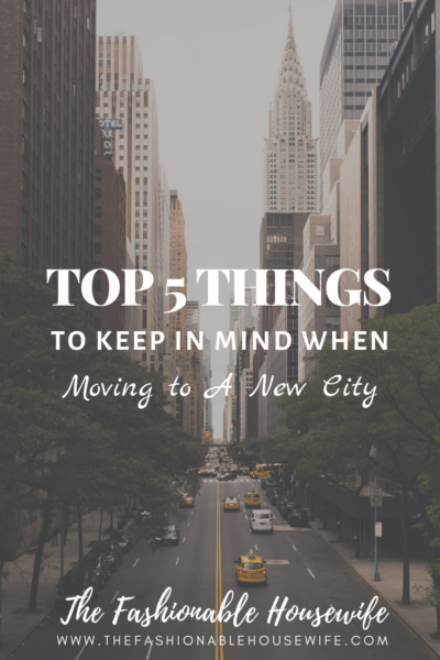Top 5 Things to Keep in Mind When Moving to A New City