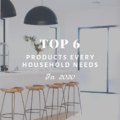 Top 6 Products Every Household Needs in 2020