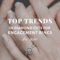 Top Trends in Diamond Cuts for Engagement Rings in 2020