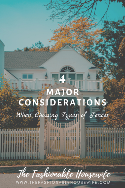 4 Major Considerations When Choosing Types of Fences