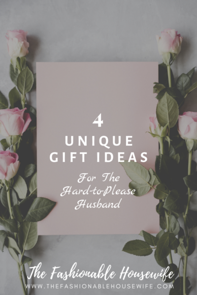 4 Unique Gift Ideas for the Hard-to-Please Husband
